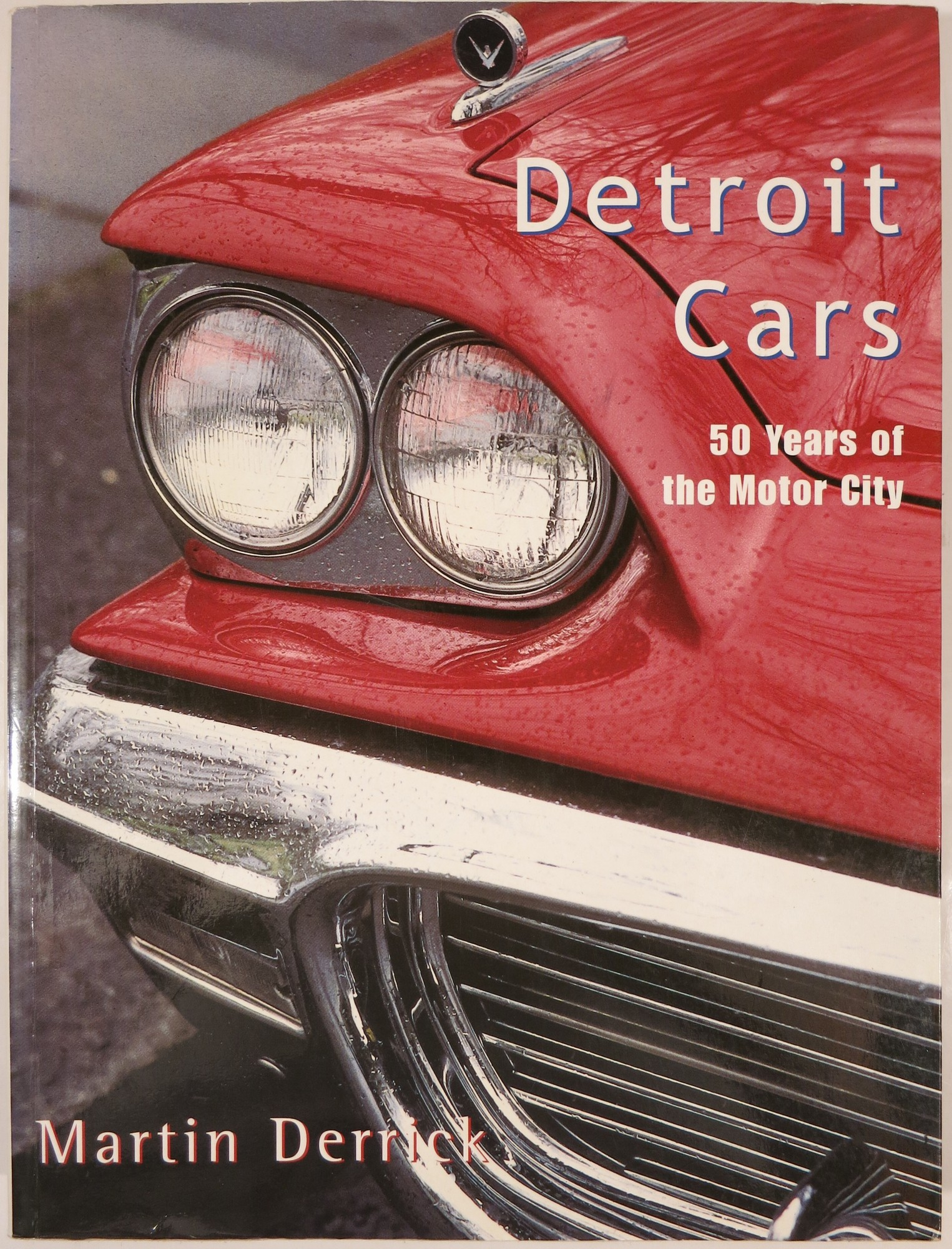 DETROIT CARS, 50 YEARS OF THE MOTOR CITY | Martin Derrick | First ...