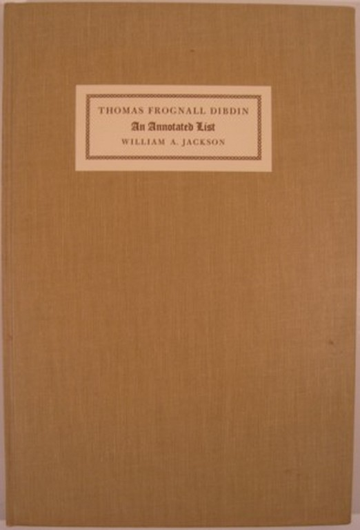 AN ANNOTATED LIST OF THE PUBLICATIONS OF THE REVEREND THOMAS FROGNALL DIBDIN, D.D.Cambridge:. William A. Jackson.