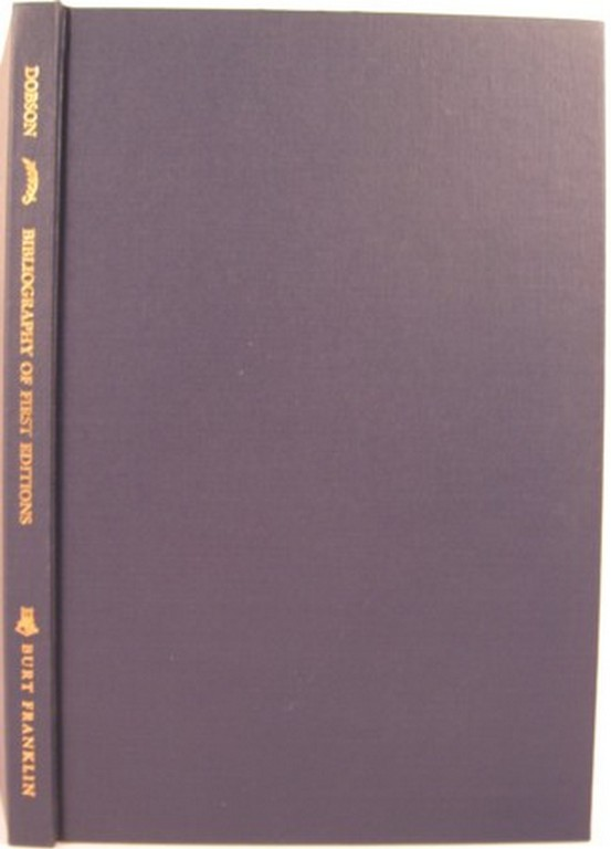 A BIBLIOGRAPHY OF THE FIRST EDITIONS OF PUBLISHED AND PRIVATELY PRINTED BOOKS AND PAMPHLETS BY AUSTIN DOBSON. Alban Dobson.
