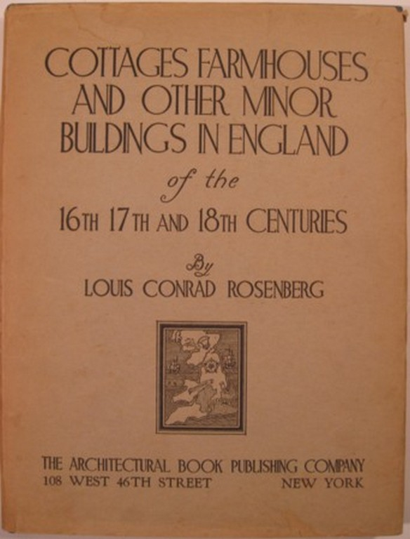 COTTAGES, FARMHOUSES AND OTHER MINOR BUILDINGS IN ENGLAND OF THE 16TH 17TH AND 18TH CENTURIES. Louis Conrad Rosenberg.