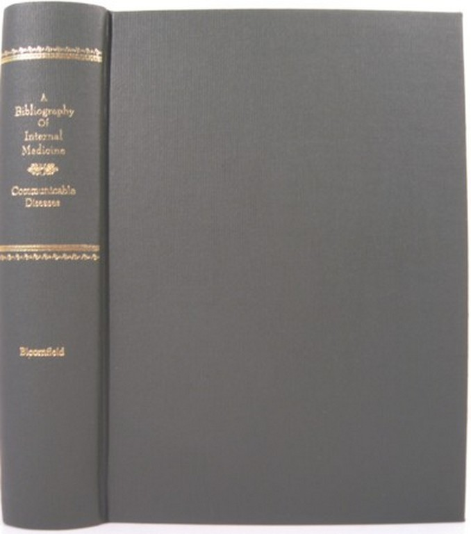 A BIBLIOGRAPHY OF INTERNAL MEDICINE: COMMUNICABLE DISEASES. Arthur Bloomfield.