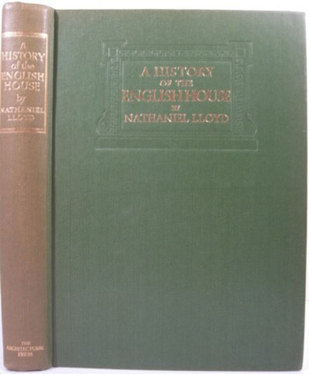 A HISTORY OF THE ENGLISH HOUSE FROM PRIMITIVE TIMES TO THE VICTORIAN PERIOD. Nathaniel Lloyd.