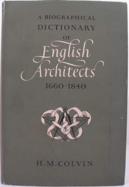A BIOGRAPHICAL DICTIONARY OF ENGLISH ARCHITECTS 1660-1840. H. M. Colvin.