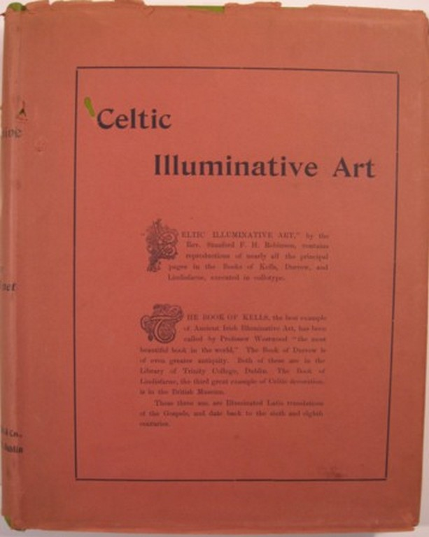 CELTIC ILLUMINATED ART IN THE GOSPEL BOOKS OF DURROW, LINDISFARNE, AND KELLS. Stanford F. H. Robinson.