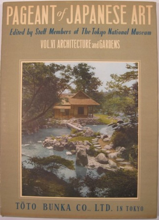PAGEANT OF JAPANESE ART. Volume 6. ARCHITECTURE AND GARDENS. Tokyo National Museum.