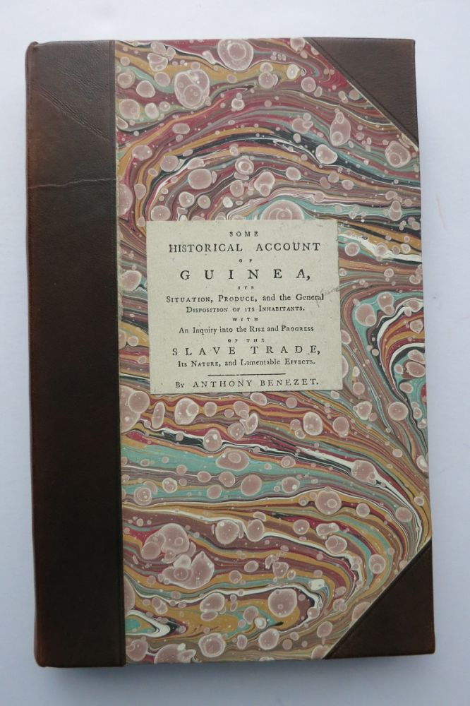 SOME HISTORICAL ACCOUNT OF GUINEA... WITH AN INQUIRY INTO THE RISE AND PROGRESS OF THE SLAVE TRADE, ITS NATURE, AND LAMENTABLE EFFECTS. Anthony Benezet.