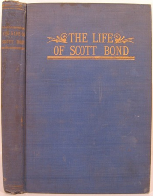 FROM SLAVERY TO WEALTH, THE LIFE OF SCOTT BOND, Dan. A. Rudd, Theo Bond.