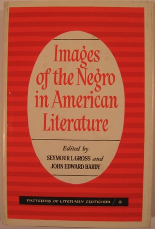 IMAGES OF THE NEGRO IN AMERICAN LITERATURE. Seymour L. Gross, John Edward Hardy.