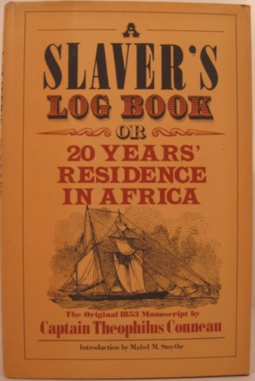 A SLAVER'S LOG BOOK OR 20 YEARS' RESIDENCE IN AFRICA. Captain Theophilus Conneau.