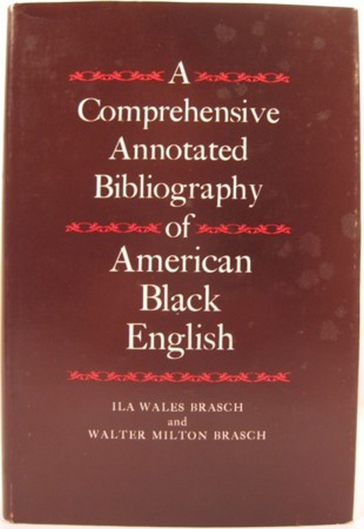 A COMPREHENSIVE ANNOTATED BIBLIOGRAPHY OF AMERICAN BLACK ENGLISH. Ila Wales Brasch, Walter Milton Brasch.