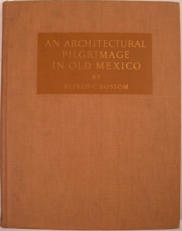 AN ARCHITECTURAL PILGRIMAGE IN OLD MEXICO. Alfred C. Bossom.