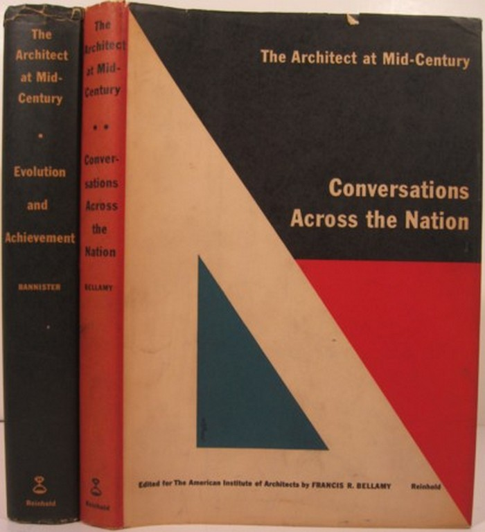 THE ARCHITECT AT MID-CENTURY:. Turpin c. Bannister, Francis R. Bellamy, eds.
