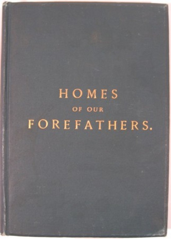 HOMES OF OUR FOREFATHERS IN BOSTON, OLD ENGLAND AND BOSTON, NEW ENGLAND. Edwin Whitefield.