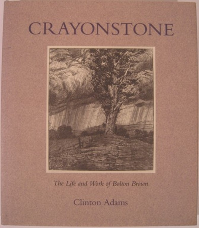 CRAYONSTONE, THE LIFE AND WORK OF BOLTON BROWN WITH A CATALOGUE OF HIS LITHOGRAPHS. Clinton Adams.