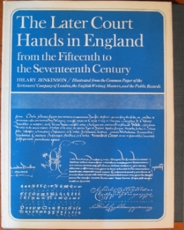 THE LATER COURT HANDS IN ENGLAND FROM THE FIFTEENTH TO THE SEVENTEENTH CENTURY:. Hilary Jenkinson.