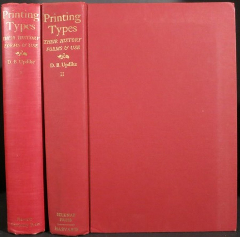 PRINTING TYPES, THEIR HISTORY, FORMS, AND USE, A STUDY IN SURVIVALS. Daniel Berkeley Updike.