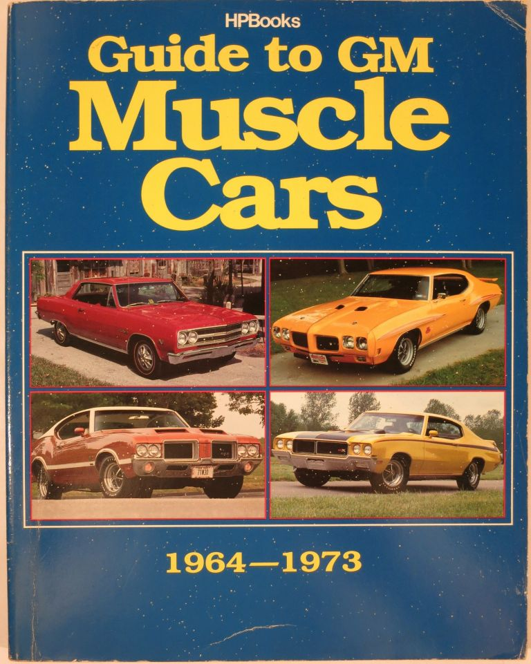 GUIDE TO GM MUSCLE CARS 1964-1973. HPBooks.