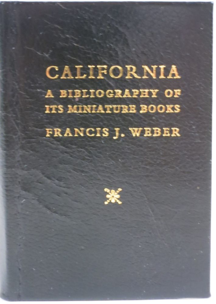 CALIFORNIA, A BIBLIOGRAPHY OF ITS MINIATURE BOOKS. Francis J. Weber.