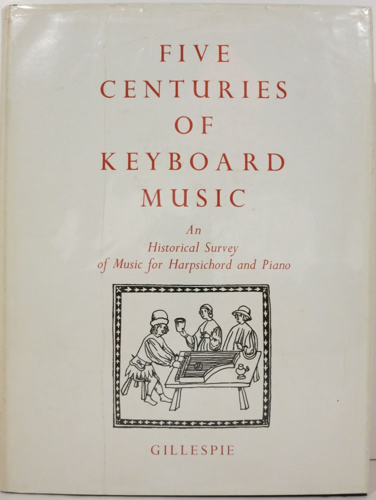 FIVE CENTURIES OF KEYBOARD MUSIC, AN HISTORICAL SURVEY OF MUSIC FOR HARPSICHORD AND PIANO. John Gillespie.