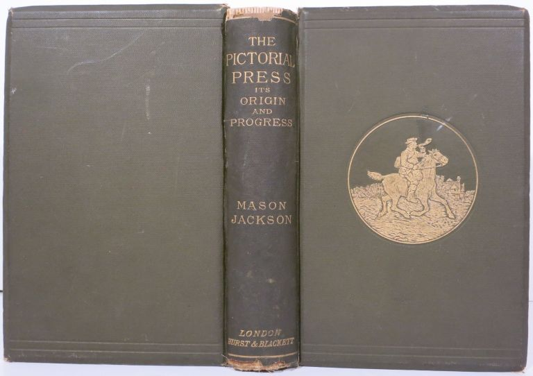THE PICTORIAL PRESS, ITS ORIGIN AND PROGRESS. Mason Jackson.