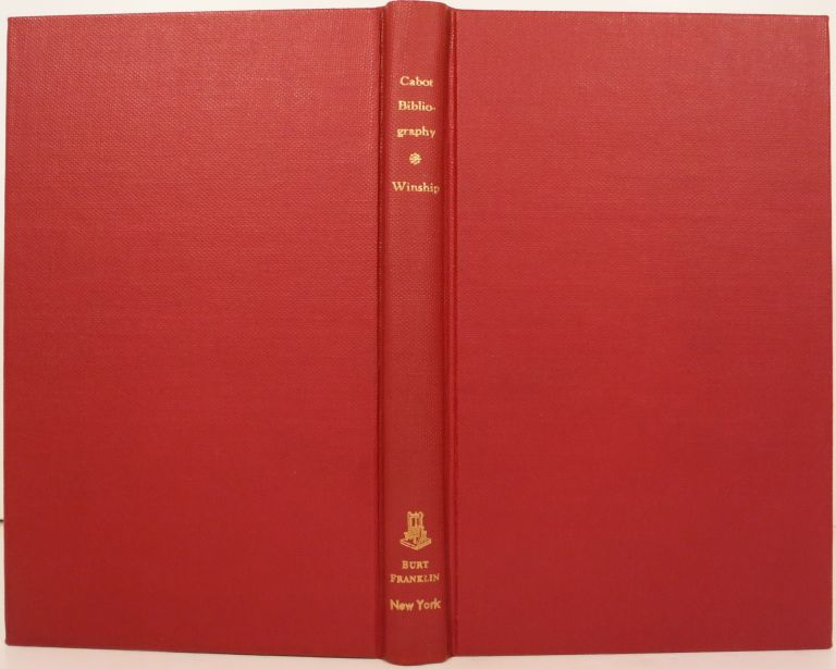 CABOT BIBLIOGRAPHY, WITH AN INTRODUCTORY ESSAY ON THE CAREERS OF THE CABOTS. George Parker Winship.