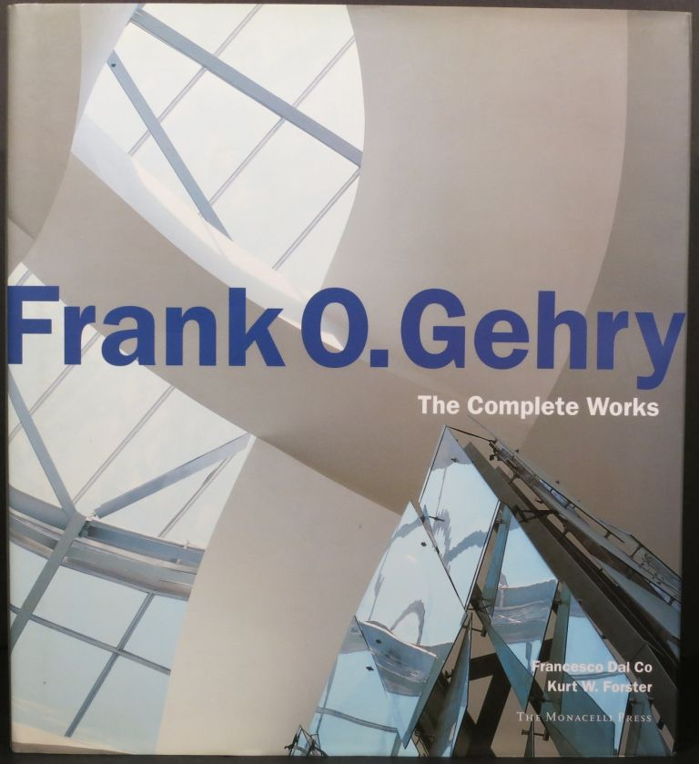 FRANK O. GEHRY, THE COMPLETE WORKS. Francesco Dal Co, Kurt W. Foster.
