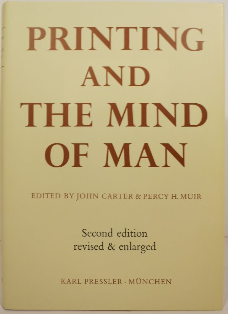 PRINTING AND THE MIND OF MAN: A DESCRIPTIVE CATALOGUE ILLUSTRATING THE IMPACT OF PRINT ON THE EVOLUTION OF WESTERN CIVILIZATION DURING FIVE CENTURIES. John Carter, Percy H. Muir.