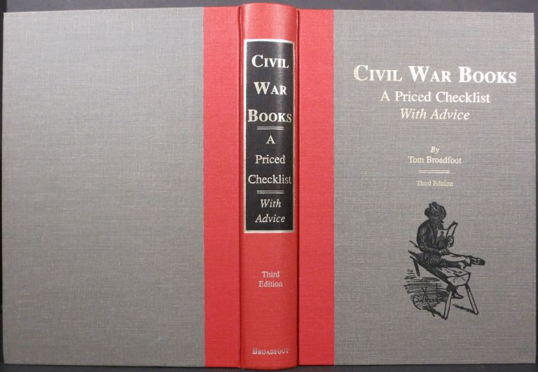 CIVIL WAR BOOKS, A PRICED CHECKLIST WITH ADVICE. Tom Broadfoot.