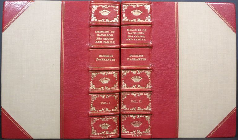 MEMOIRS OF NAPOLEON, HIS COURT AND FAMILY. Duchess D'Abrantes, Madame Junot.