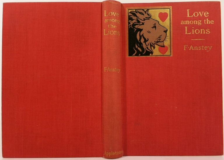 LOVE AMONG THE LIONS, A MATRIMONIAL EXPERIENCE. F. Anstey.