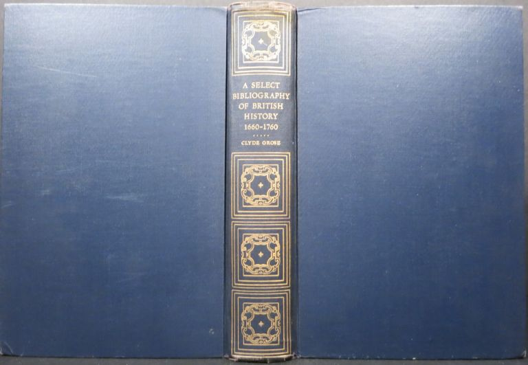 A SELECT BIBLIOGRAPHY OF BRITISH HISTORY 1660-1760. Clyde Leclare Grose.