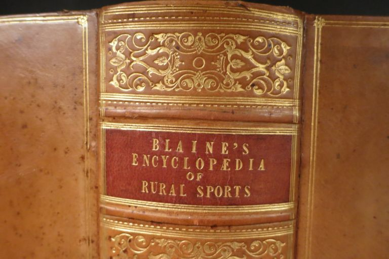 AN ENCYCLOPEDIA OF RURAL SPORTS; Or, A Complete Account, Historical, Practical, and Descriptive, of Hunting, Shooting, Fishing, Racing, and Other Field Sports and Athletic Amusements of the Present Day. Delabere P. Blaine.