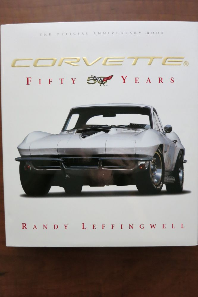 CORVETTE. FIFTY YEARS. Randy Leffingwell.