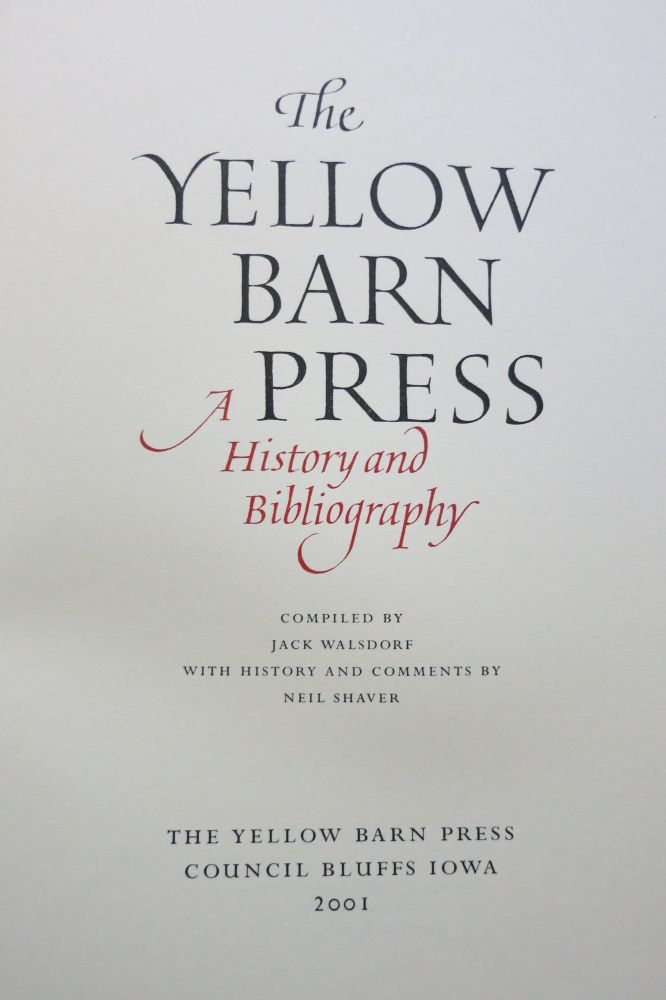THE YELLOW BARN PRESS. A HISTORY AND BIBLIOGRAPHY. Jack Walsdorf, Neil Shaver.