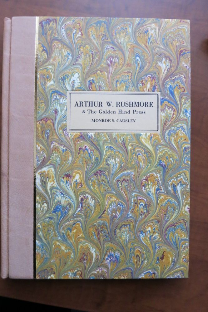 ARTHUR W. RUSHMORE & THE GOLDEN HIND PRESS, A History and Bibliography. Monroe S. Causley.