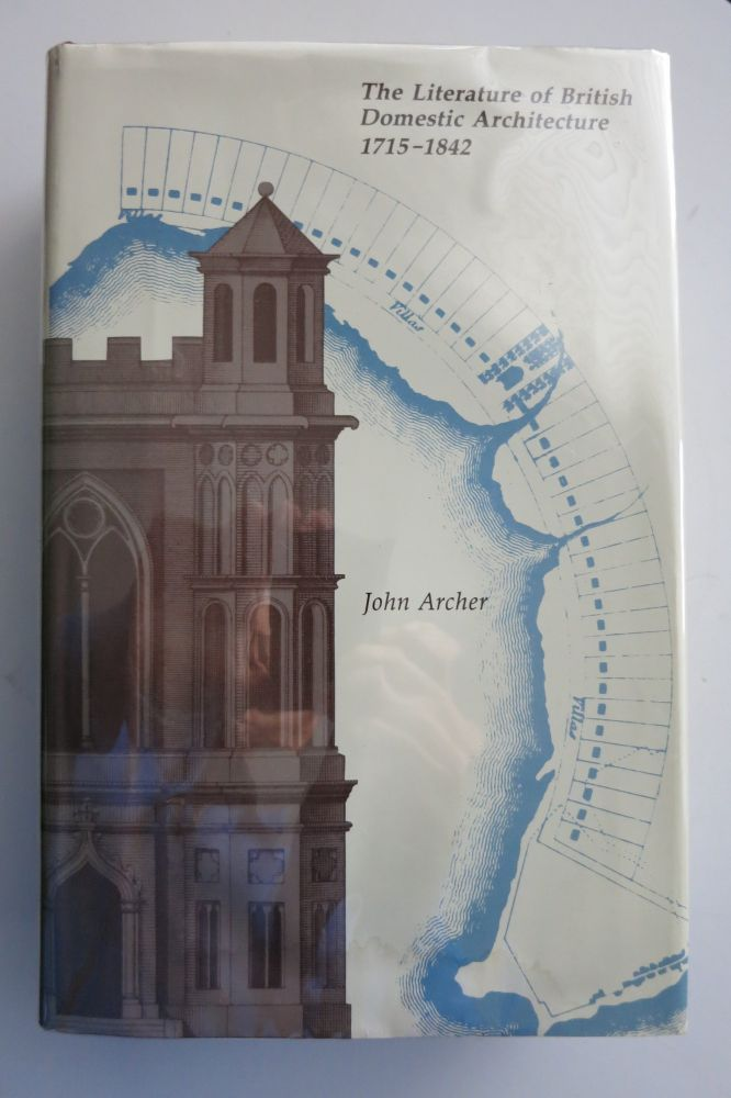 THE LITERATURE OF BRITISH DOMESTIC ARCHITECTURE 1715-1842. John Archer.