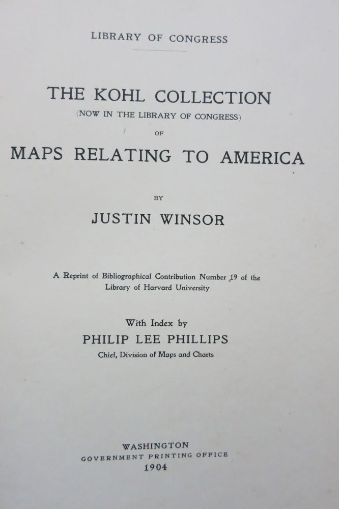 THE KOHL COLLECTION (NOW IN THE LIBRARY OF CONGRESS) OF MAPS RELATING TO AMERICA. Justin Winsor.