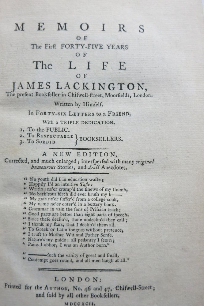 MEMOIRS OF THE FIRST FORTY-FIVE YEARS OF THE LIFE OF JAMES LACKINGTON, THE PRESENT BOOKSELLER IN CHISWELL-STREET, MOORFIELDS, LONDON. WRITTEN BY HIMSELF. IN A SERIES OF LETTERS TO A FRIEND. James Lackington.
