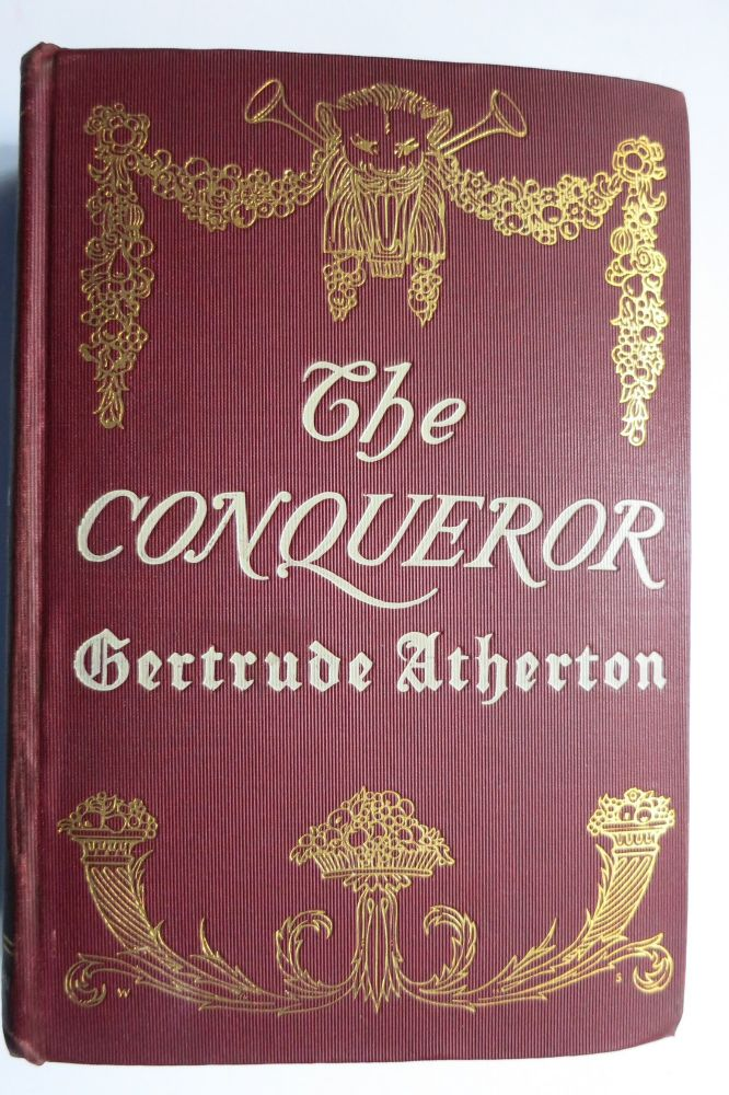 THE CONQUEROR, BEING THE TRUE AND ROMANTIC STORY OF ALEXANDER HAMILTON. Gertrude Frnaklin Atherton.