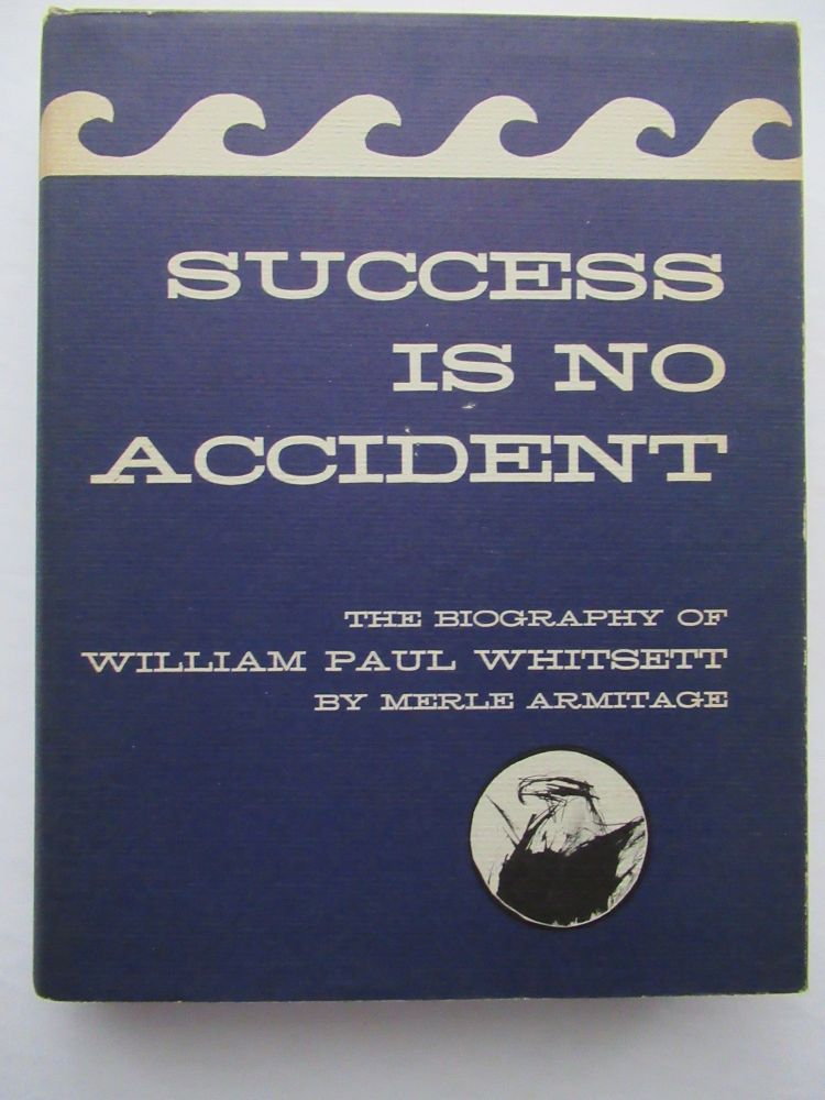 SUCCESS IS NO ACCIDENT, THE BIOGRAPHY OF WILLIAM PAUL WHITSETT. Merle Armitage.