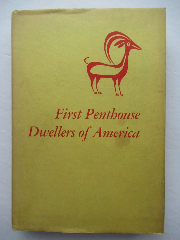 FIRST PENTHOUSE DWELLERS OF AMERICA. Ruth M. Underhill.