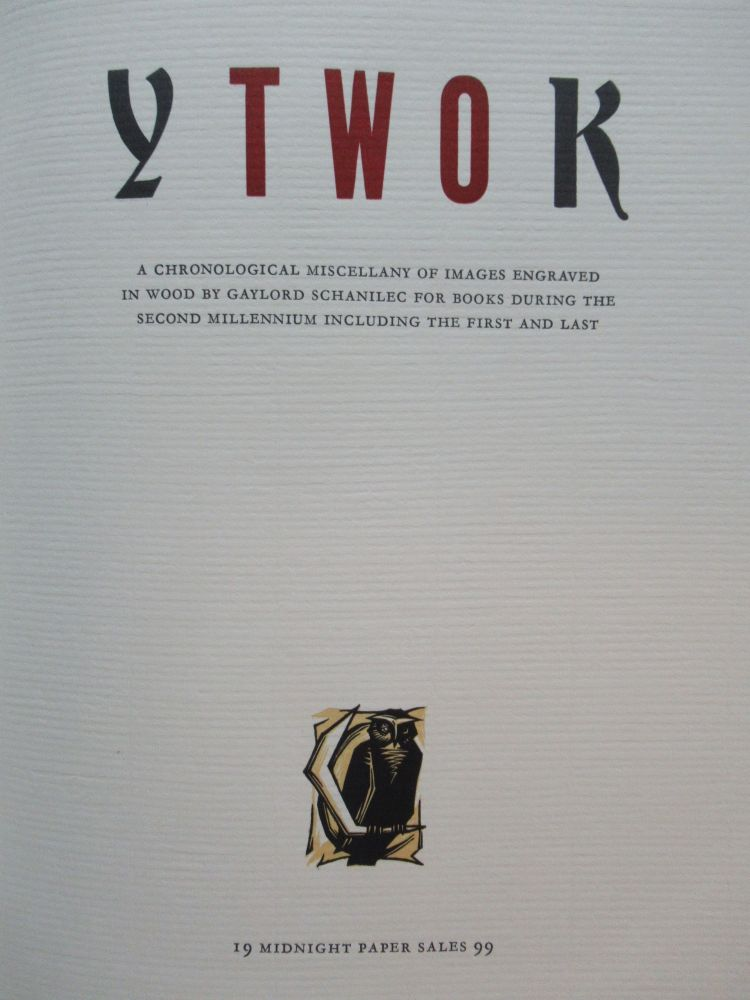 YTWOK. A Chronological Miscellany of Images Engraved in Wood by Gaylord Schanilec For Books During the Second Millennium Including the First and Last. Gaylord Schanilec.