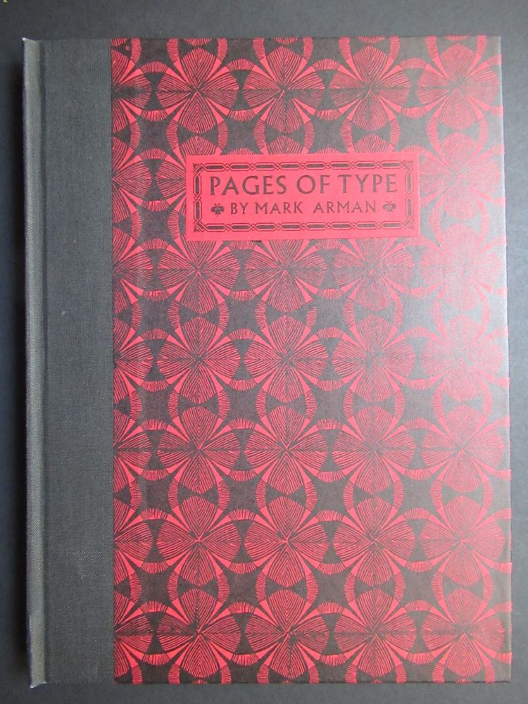 PAGES OF TYPE: A Story of Making, An Adventure in Printing, A Bibliography and An Account of the Processes Involved. Mark Arman.