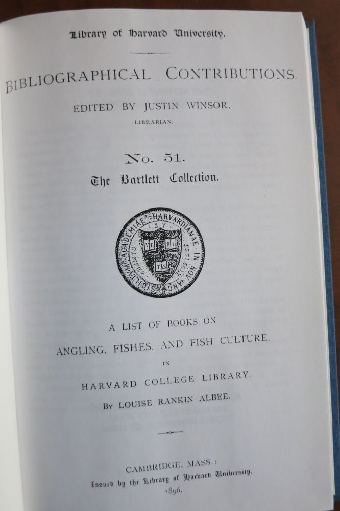 THE BARTLETT COLLECTION. A LIST OF BOOKS ON ANGLING, FISHES, AND FISH CULTURE IN HARVARD COLLEGE LIBRARY. Louise Rankin Albee.