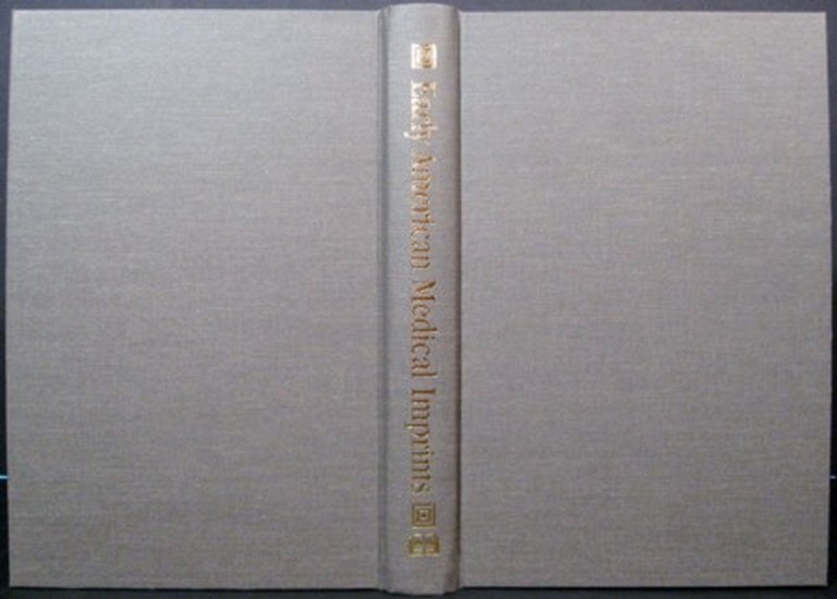 EARLY AMERICAN MEDICAL IMPRINTS: A GUIDE TO WORKS PRINTED IN THE UNITED STATES, 1668-1820. Robert B. Austin.