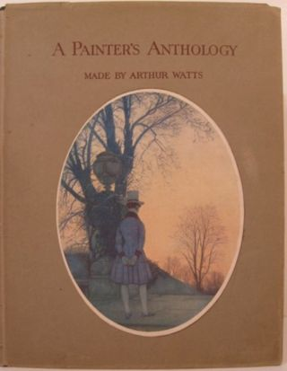 A PAINTER'S ANTHOLOGY. Arthur Watts
