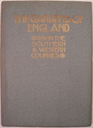 THE GARDENS OF ENGLAND IN THE SOUTHERN & WESTERN COUNTIES. Charles Holme, ed