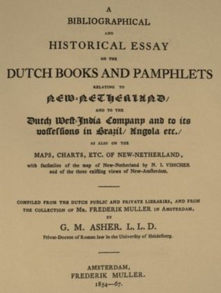 A BIBLIOGRAPHICAL & HISTORICAL ESSAY ON DUTCH BOOKS AND PAMPHLETS RELATING TO NEW NETHERLAND, AND TO THE DUTCH WEST INDIA COMPANY.