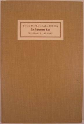 AN ANNOTATED LIST OF THE PUBLICATIONS OF THE REVEREND THOMAS FROGNALL DIBDIN, D.D.Cambridge:....