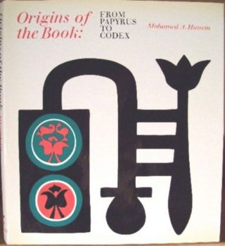 ORIGINS OF THE BOOK: FROM PAPYRUS TO CODEX. Mohamed A. Hussein